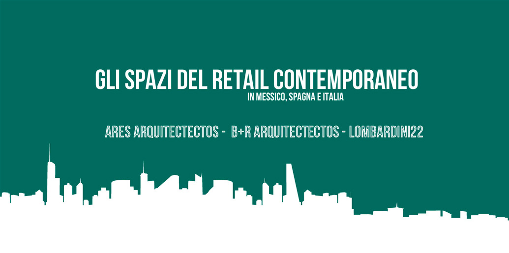 CONTEMPORARY RETAIL SPACES IN MEXICO, SPAIN AND ITALY
